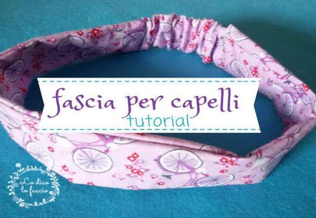 fascia per capelli http://www.lodicolofaccio.it/2017/04/come-fare-fascia-per-capelli-tutorial-cucito.html
