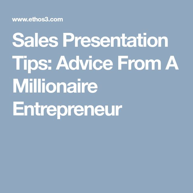 Sales Presentation Tips: Advice From A Millionaire Entrepreneur