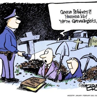 Grave robbers?! Heavens no! We're genealogists.