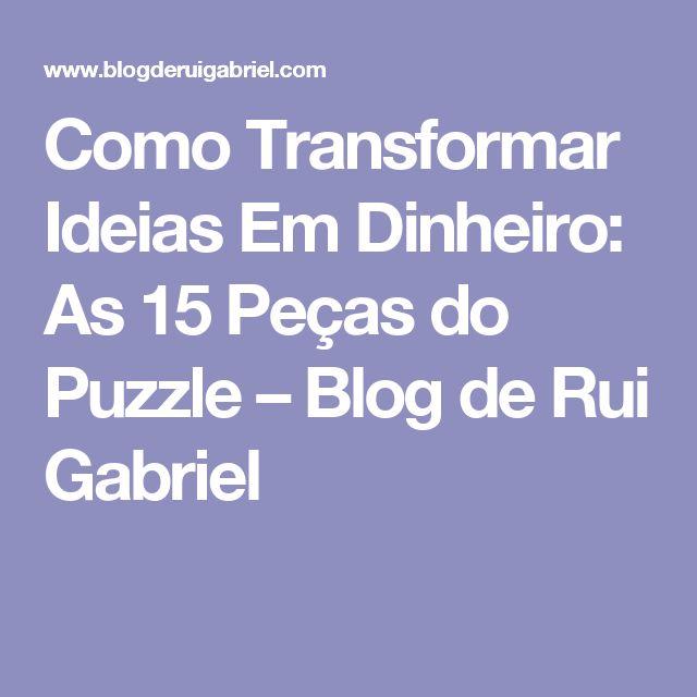 Como Transformar Ideias Em Dinheiro: As 15 Peças do Puzzle – Blog de Rui Gabriel