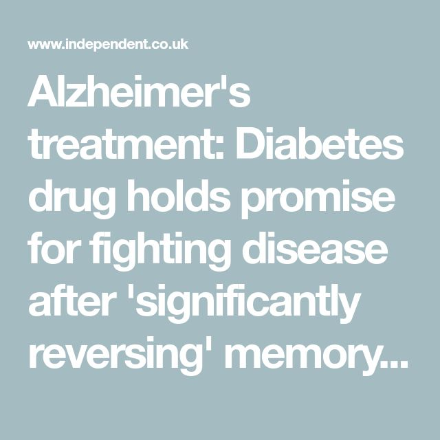 Alzheimer's treatment: Diabetes drug holds promise for fighting disease after 'significantly reversing' memory loss | The Independent