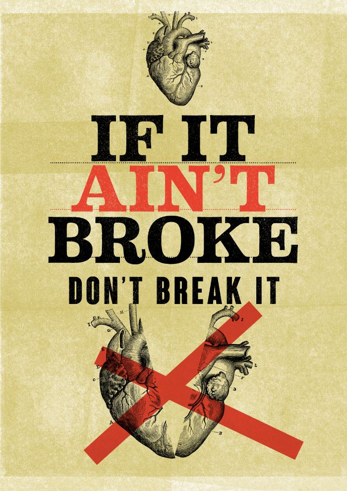 IF IT AIN'T BROKE DON'T BREAK IT. High quality graphic prints for sale at www.neigaard.dk/shop. A3 (30x42 cm) and A2 (42x60 cm). Limited edition of 150 pieces.  Signed by artist. Ship worldwide.