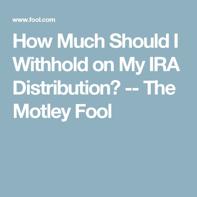 How Much Should I Withhold on My IRA Distribution? -- The Motley Fool