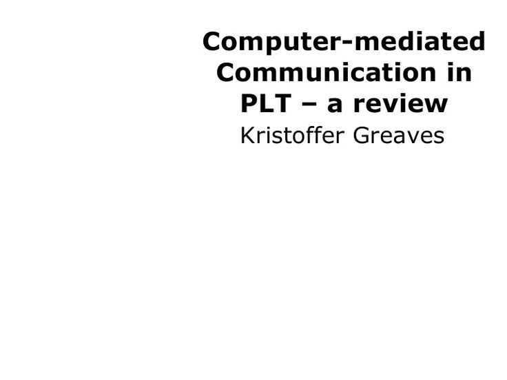 Computer Mediated Communications in PLT Best Practice