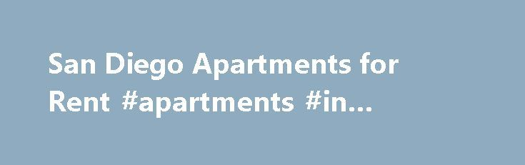 San Diego Apartments for Rent #apartments #in #columbia #md http://apartments.remmont.com/san-diego-apartments-for-rent-apartments-in-columbia-md/  #apartments in san diego # Apartments for Rent in San Diego, California Treat yourself to a luxurious Greystar apartment in America's Finest City. Upgrade your lifestyle by choosing a Greystar apartment for rent in the San Diego Metro area. Our well-appointed apartment homes provide residents with impressive features within communities boasting…