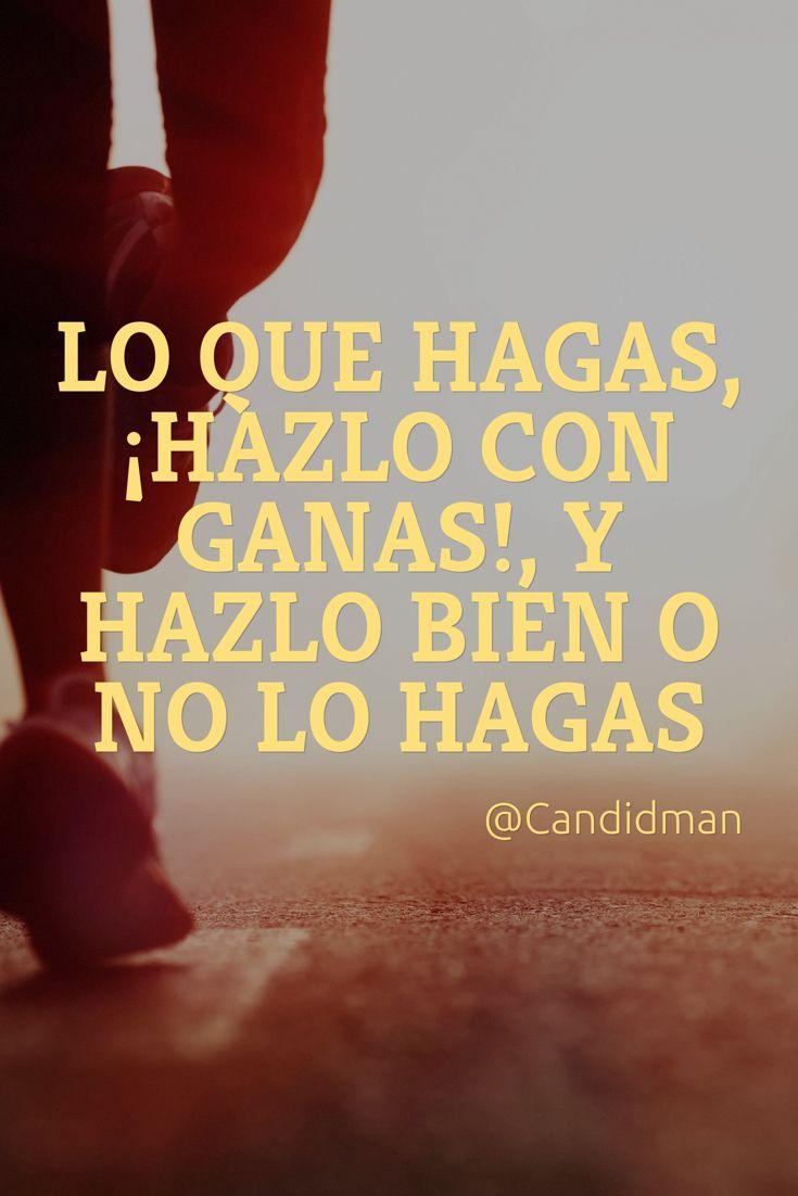"""""""Lo que hagas, ¡hazlo con ganas!, y hazlo bien o no lo hagas"""". @candidman #Frases #Motivacion #Candidman"""