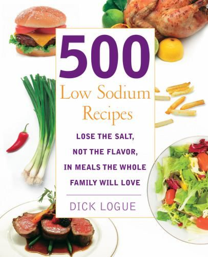 500 Low Sodium Recipes : Logue, Dick : 9781592332779