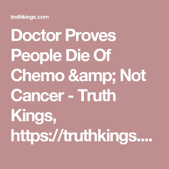 Doctor Proves People Die Of Chemo & Not Cancer - Truth Kings, https://truthkings.com/doctor-proves-that-chemo-kills-people/#