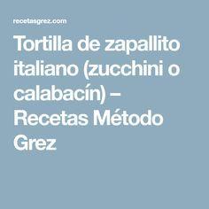 Tortilla de zapallito italiano (zucchini o calabacín) – Recetas Método Grez