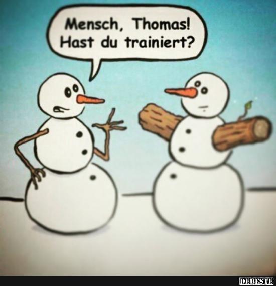 Mensch, Thomas! Hast du trainiert?