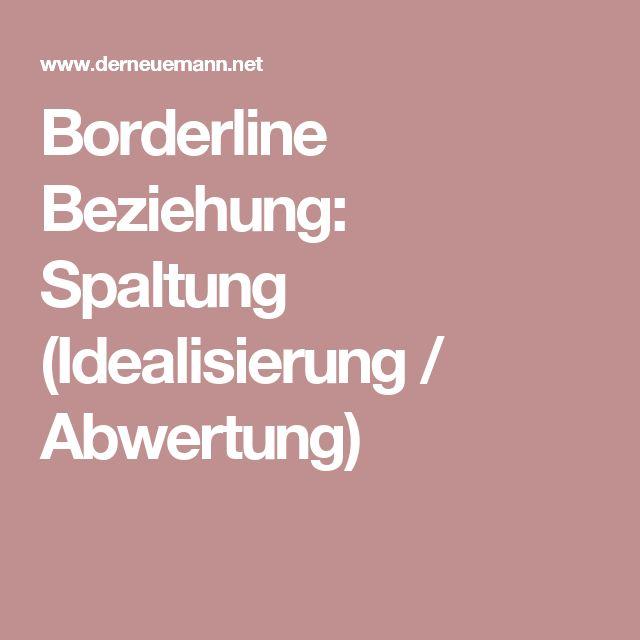 Borderline Beziehung: Spaltung (Idealisierung / Abwertung
