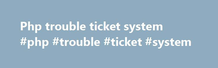 Php trouble ticket system #php #trouble #ticket #system http://tanzania.nef2.com/php-trouble-ticket-system-php-trouble-ticket-system/  # Support 08.14.13 General Support PLEASE BE AWARE THAT SUPPORT FOR CONSOLE IS BEING RUN FROM THE FORUMS, IF YOU ARE HAVING ISSUES PLEASE REPORT THEM IN THE CONSOLE BUG REPORTS SECTION We'd like to encourage those missing their key to try the portal to solve your support problems first in our MY7DTD PORTAL! before submitting a ticket. We know, you really…