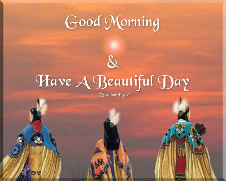 Good Morning Beautiful In Navajo : Good morning have a beautiful day native american and