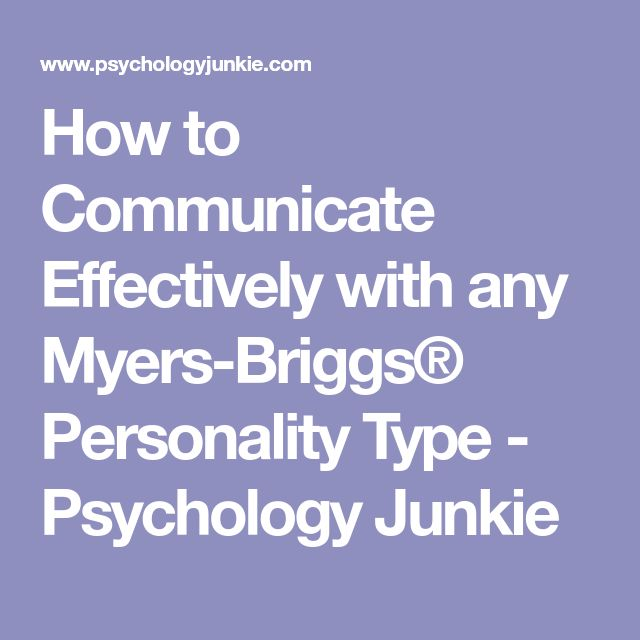 How to Communicate Effectively with any Myers-Briggs® Personality Type - Psychology Junkie