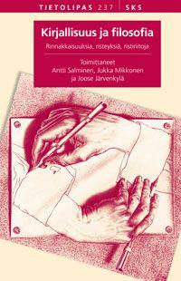 Antti Salminen, Joose Järvenkylä ja Jukka Mikkonen (toim.): Kirjallisuus ja filosofia. Rinnakkaisuuksia, risteyksiä, ristiriitoja (2012)
