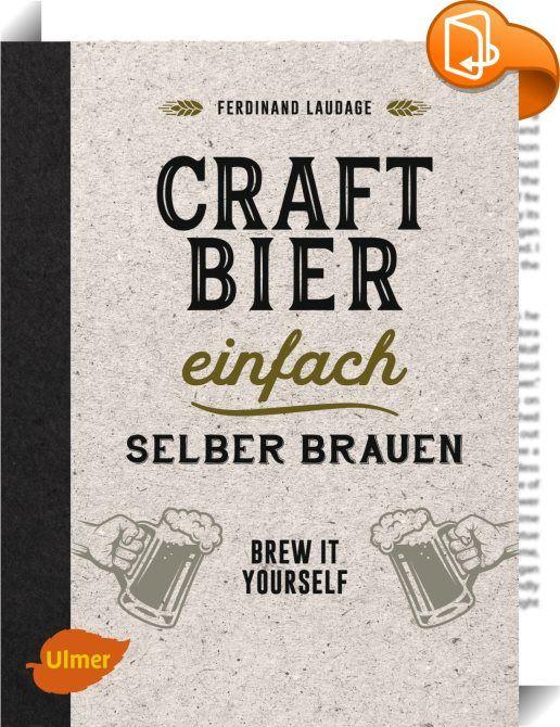 Craft-Bier einfach selber brauen : Alle reden über Craft-Bier, alle trinken Craft-Bier. Du braust es! Diese Brauanleitung zeigt dir, wie du ganz einfach und unkompliziert dein erstes, eigenes, süffiges Pale Ale brauen kannst. Schritt für Schritt führt sie dich durch alle Vorbereitungen und deinen ersten Brautag bis zum fertigen Bier. Dann kannst du kreativ werden: Mit den Basics über Zutaten und Brauprozess kannst du dein Lieblingsbier entwickeln und 10 weitere Rezepte für verschie...