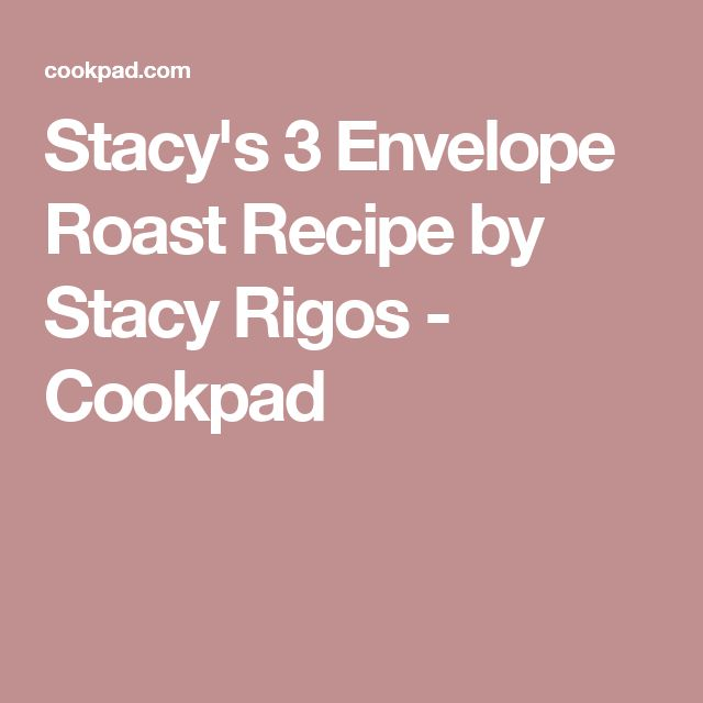 Stacy's 3 Envelope Roast Recipe by Stacy Rigos - Cookpad