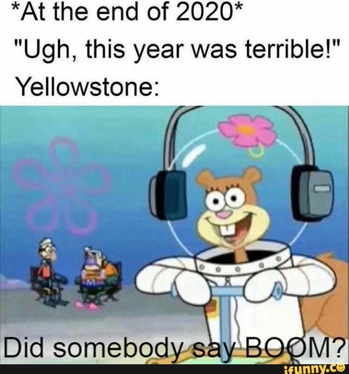 At The End Of 2020 Ugh This Year Was Terrible Yellowstone Ifunny Spongebob Memes Happy Memes Spongebob Memes Clean