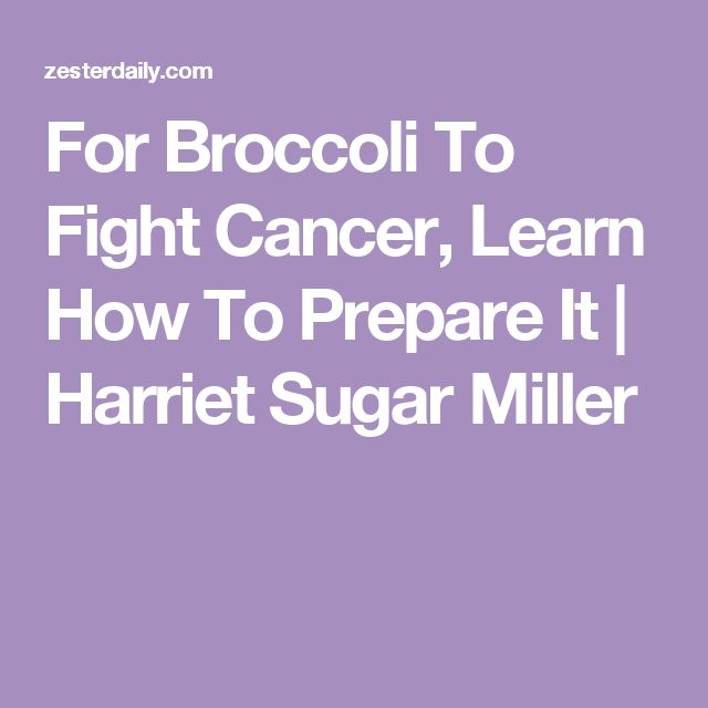 For Broccoli To Fight Cancer, Learn How To Prepare It | Harriet Sugar Miller