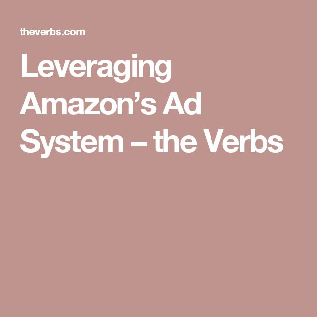 Leveraging Amazon's Ad System – the Verbs