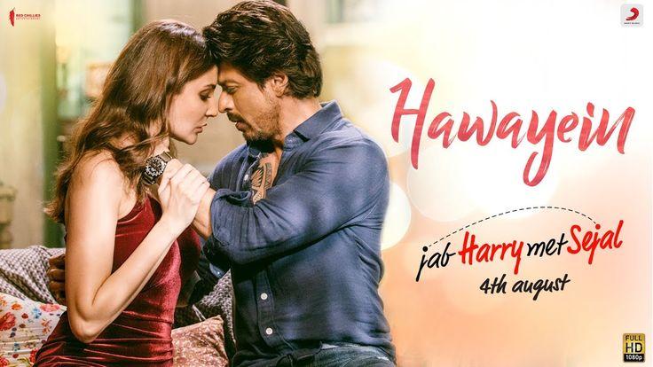 Hawayein – Jab Harry Met Sejal | Anushka Sharma |Shah Rukh Khan| Pritam ...