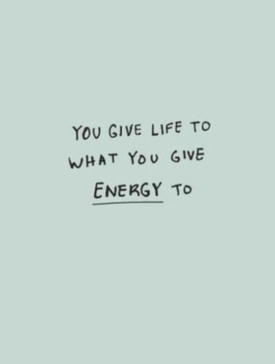 You give life to what you give energy to Positive Energy Quotes