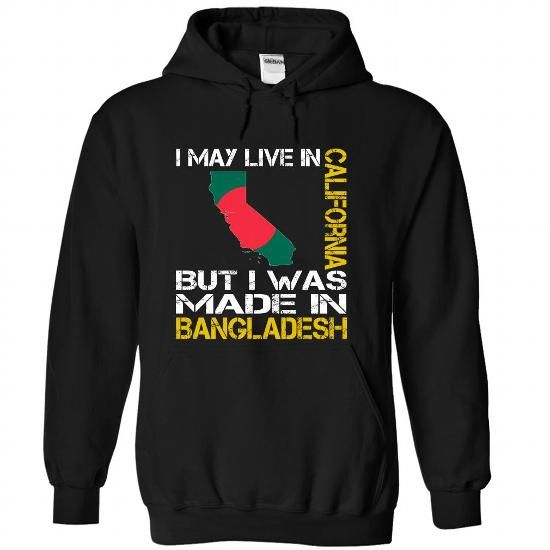 I May Live in California But I Was Made in Bangladesh - #mens hoodies #design t shirts. WANT  => https://www.sunfrog.com/States/I-May-Live-in-California-But-I-Was-Made-in-Bangladesh-syumnwebgd-Black-Hoodie.html?60505