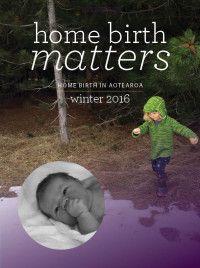 Home Birth Matters Issue 3.2 Winter 2016 Free online magazine www.homebirth.org.nz