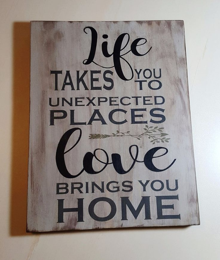 Life Takes You To Unexpected Places Love Brings You Home wood sign