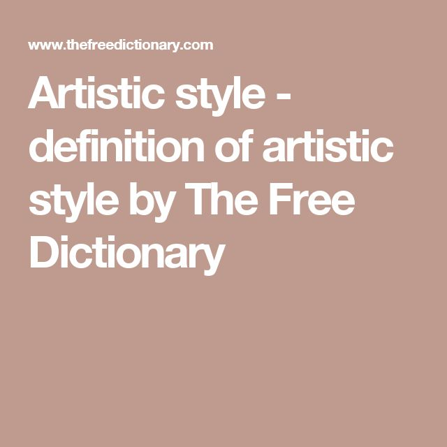 Artistic style - definition of artistic style by The Free Dictionary