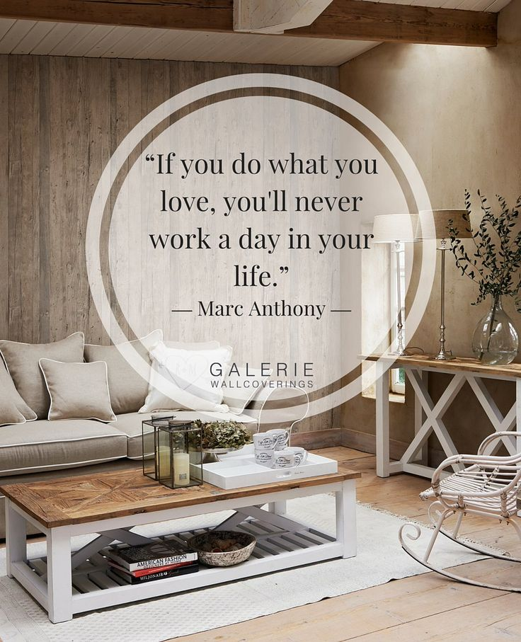 """""""If you do what you love, you'll never work a day in your life."""" Marc Anthony."""