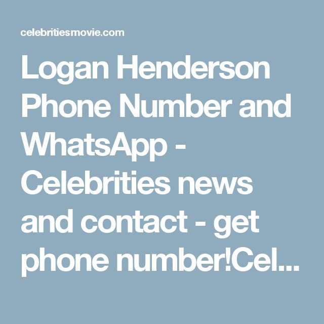 Logan Henderson Phone Number and WhatsApp - Celebrities news and contact - get phone number!Celebrities news and contact – get phone number!  http://celebritiesmovie.com/celebrities-detail/logan-henderson-phone-number-email/