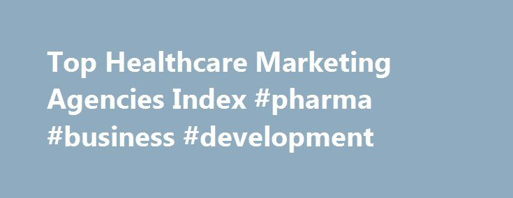 Top Healthcare Marketing Agencies Index #pharma #business #development http://pharma.remmont.com/top-healthcare-marketing-agencies-index-pharma-business-development/  #pharma ad agencies # Top Healthcare Marketing Agencies Healthcare and pharmaceutical marketing is a highly specialised field, not least because of the burden of regulations which define what may or may not be said about prescription drugs by way of marketing. The United States is one of very few global markets where…