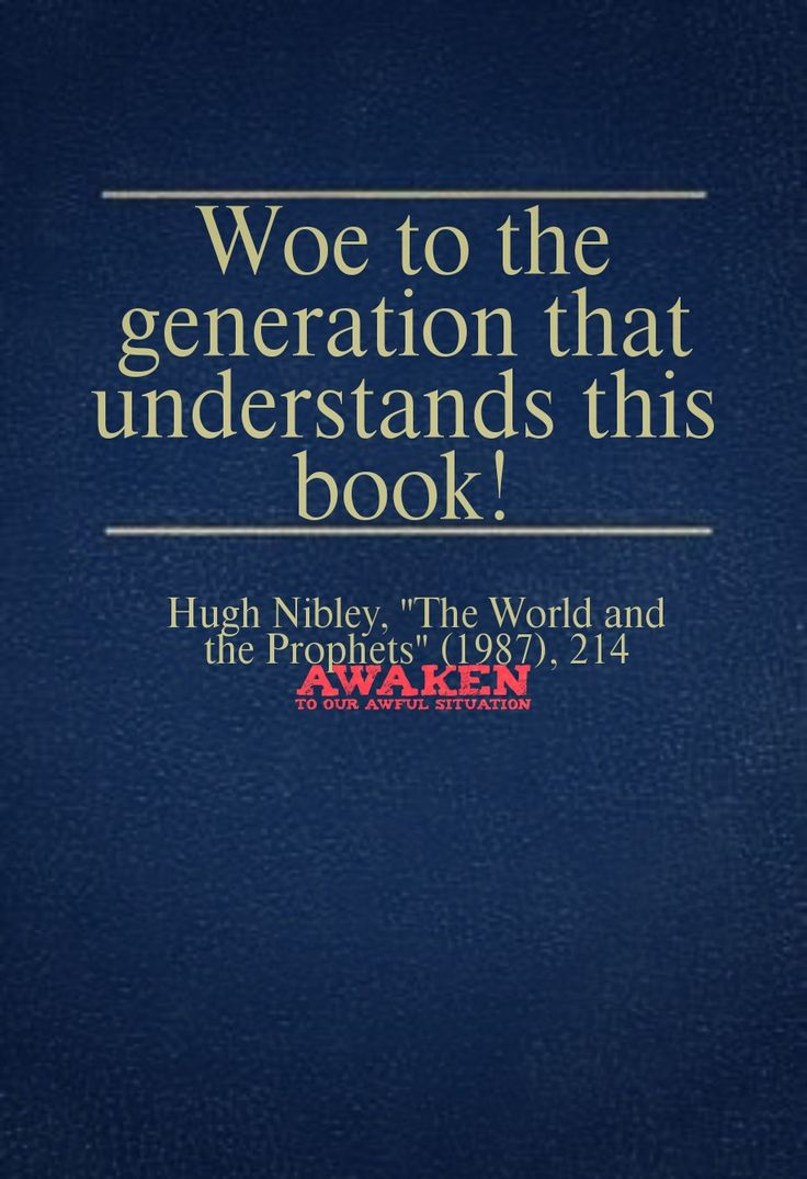 Woe to the generation that understands this book! Hugh Nibley