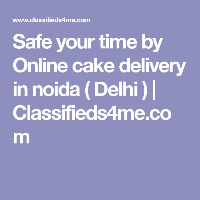 Safe your time by Online cake delivery in noida ( Delhi )   Classifieds4me.com