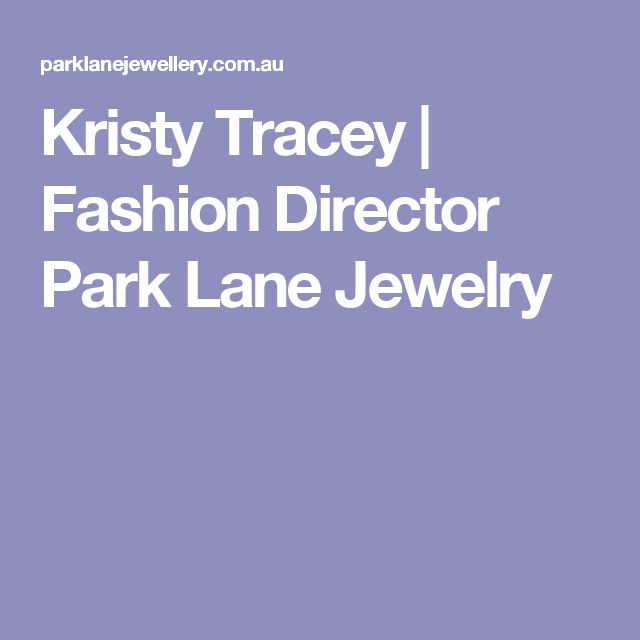 Kristy Tracey | Fashion Director Park Lane Jewelry
