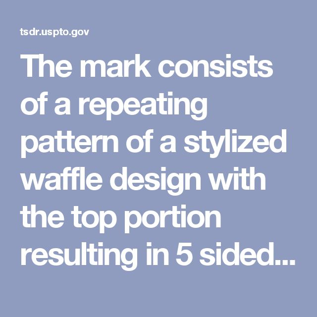 The mark consists of a repeating pattern of a stylized waffle design with the top portion resulting in 5 sided polygons in the center three vertical columns and six sided polygons on both sides, while the lower portions consists of 4 sided horizontal diamond like patterns.