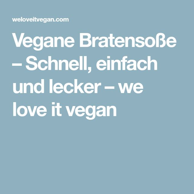 Vegane Bratensoße – Schnell, einfach und lecker – we love it vegan