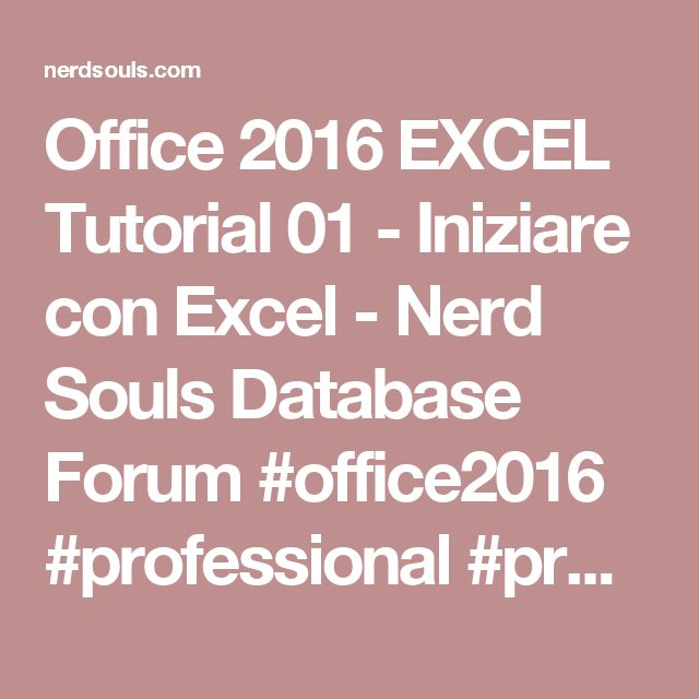 Office 2016 EXCEL Tutorial 01 - Iniziare con Excel - Nerd Souls Database Forum #office2016 #professional #pro #personal #esd #version #microsoft #dadasoftware #lowprice #download #office365 #homebusiness #student #server #windows