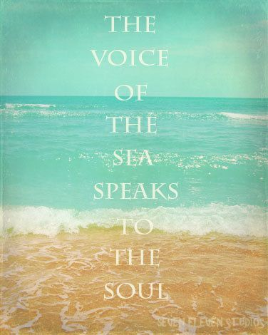 The voice of the Sea speaks to the Soul...