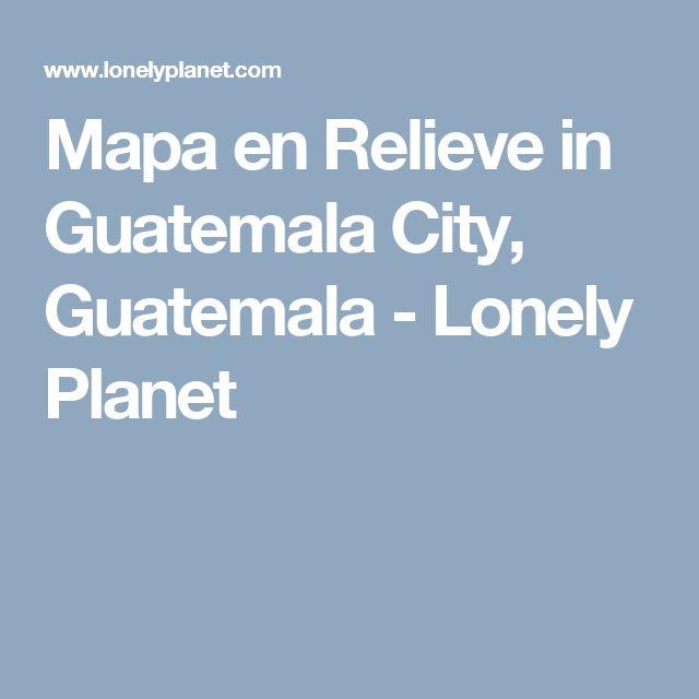 Mapa en Relieve in Guatemala City, Guatemala - Lonely Planet