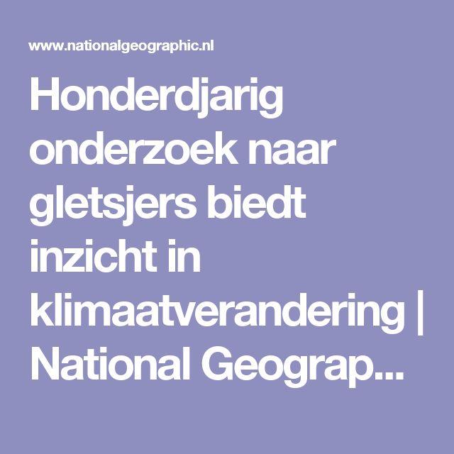 Honderdjarig onderzoek naar gletsjers biedt inzicht in klimaatverandering | National Geographic