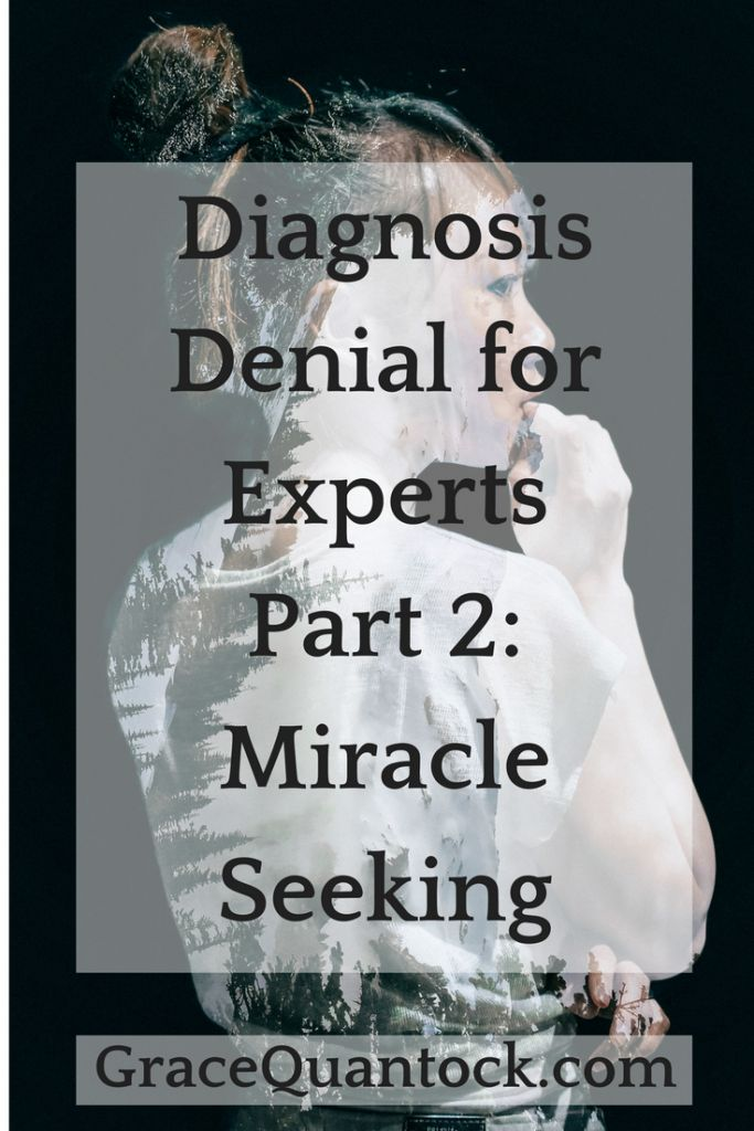 Diagnosis Denial for Experts Part 2: Miracle Seeking