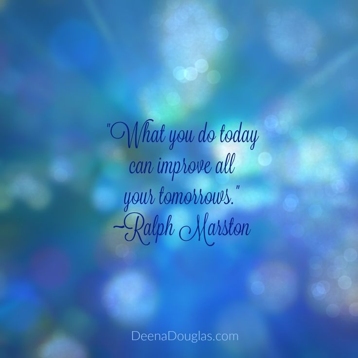 """What you do today can improve all your tomorrows."" ~Ralph Marston #quote #inspiration"