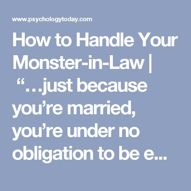 "How to Handle Your Monster-in-Law |  ""…just because you're married, you're under no obligation to be emotionally abused by toxic people."""