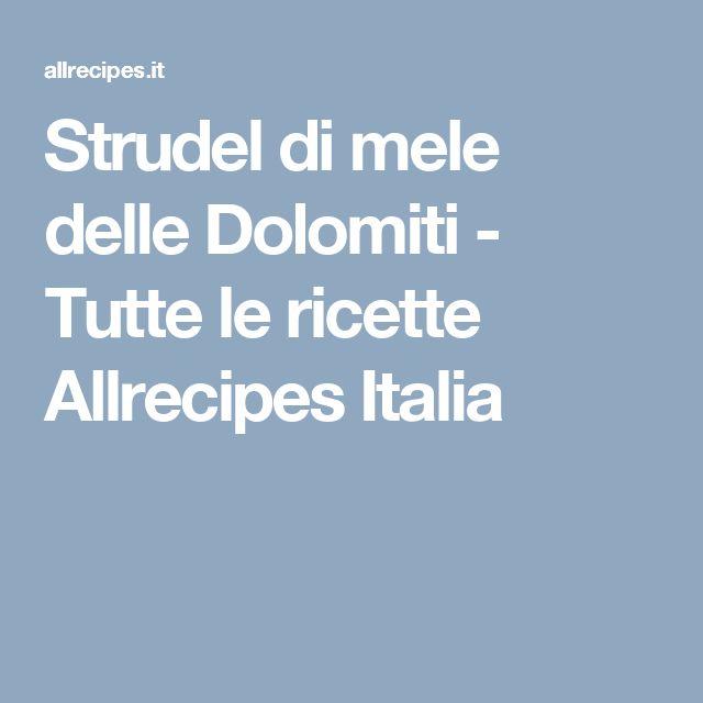 Strudel di mele delle Dolomiti - Tutte le ricette Allrecipes Italia