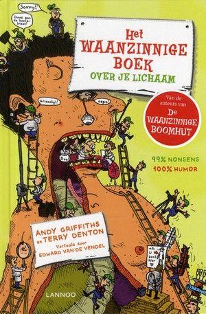 Het waanzinnige boek over je lichaam / Andy Griffiths en Terry Denton Deze titel kunt u reserveren op www.bibliotheekhoogeveen.nl