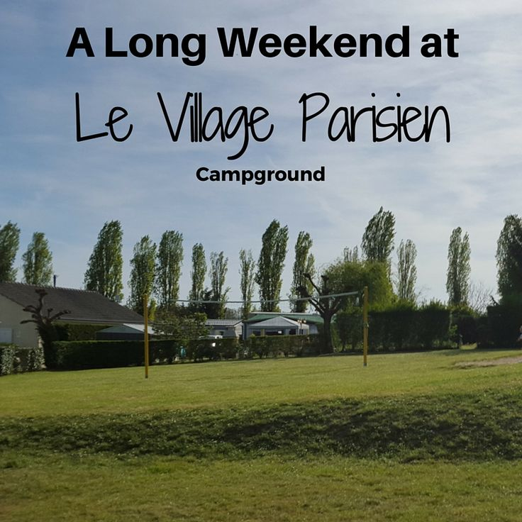 Camping within an hour of Paris? Yes, please! Our long weekend at Le Village Parisien campground and cottages. #travel #camp #cottage #familytravel #levillageparisien #Paris #gffamilytravel