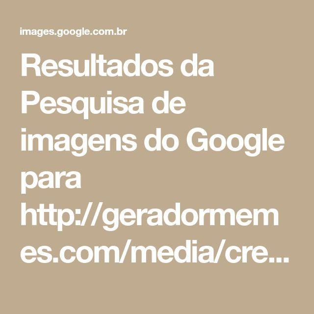 Resultados da Pesquisa de imagens do Google para http://geradormemes.com/media/created/sgx27s.jpg