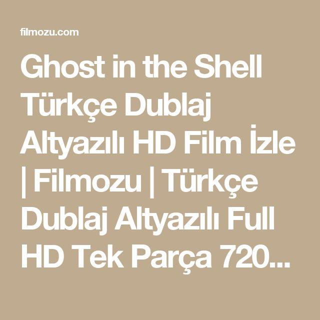 Ghost in the Shell Türkçe Dublaj Altyazılı HD Film İzle | Filmozu | Türkçe Dublaj Altyazılı Full HD Tek Parça 720p Film İzle